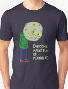 Everyone makes fun of Moonhead...... Unisex T-Shirt