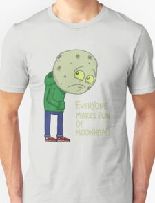 Everyone makes fun of Moonhead...... T-Shirt