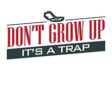 Don't Grow Up, It's a Trap by ImageNugget