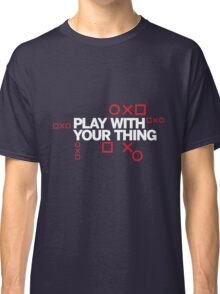 play with your thing! Classic T-Shirt