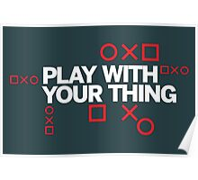 play with your thing! Poster
