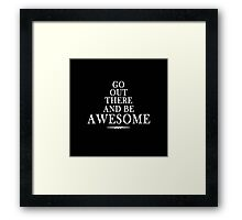Go out & be Awesome Framed Print