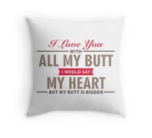 I Love You With All My Butt - Funny Love Quote Throw Pillow