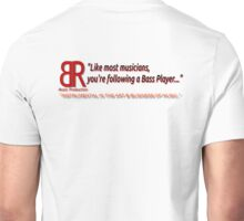 """Like most musicians...you're following a bass player"" T-SHIRTS! Unisex T-Shirt"
