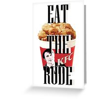 EAT THE RUDE Greeting Card