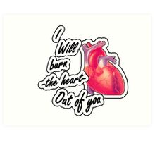 I will burn the heart out of YOU Art Print