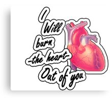 I will burn the heart out of YOU Metal Print