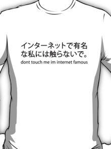 DON'T TOUCH ME I'M INTERNET FAMOUS T-Shirt