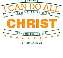 I Can Do All Things Through Christ Strengthens Me by ImageNugget