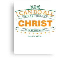 I Can Do All Things Through Christ Strengthens Me Canvas Print