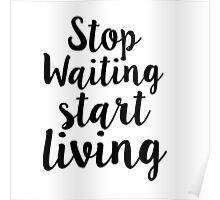 Stop Waiting Start Living Poster