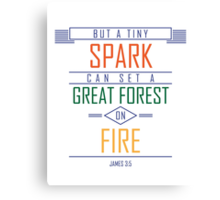 But a Tiny Spark Can Set a Great Forest On Fire Canvas Print