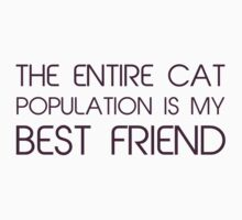 The Entire Cat Population Is My Best Friend by TheShirtYurt