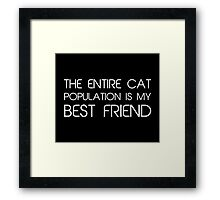 The Entire Cat Population Is My Best Friend Framed Print