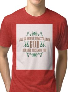 Live So That People Come To Know God Because The Love You Tri-blend T-Shirt