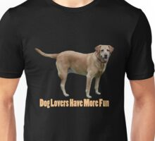 Dog lovers have more fun Unisex T-Shirt