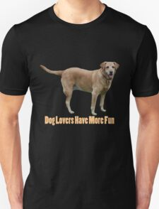 Dog lovers have more fun T-Shirt