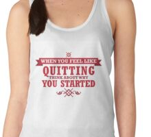 When You Feel Like Quitting Think About Why You Started Women's Tank Top