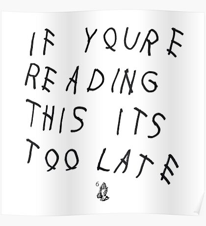 If You're Reading This Its Too Late Poster
