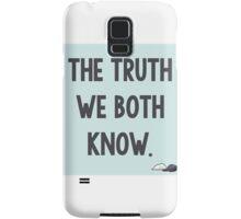 The Truth We Both Know Samsung Galaxy Case/Skin