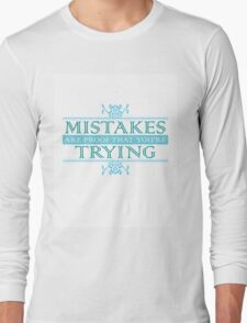 Mistakes Are Proof that You're Trying Long Sleeve T-Shirt