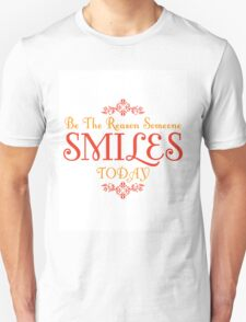 Be The Reason Someone Smiles Today Quote Unisex T-Shirt