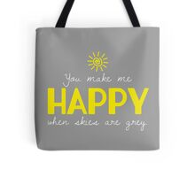 You make me HAPPY when skies are grey. Tote Bag