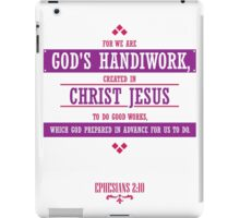 For We Are God's Handiwork Created In Christ Jesus to Do Good Works Which God Prepared In Advance For Us To Do iPad Case/Skin
