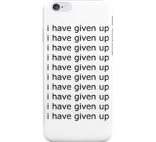 i have given up iPhone Case/Skin