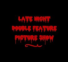 Late Night Double Feature Picture Show by rosiescoffee
