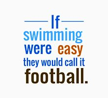 If Swimming Were Easy They Would Call it Football Unisex T-Shirt
