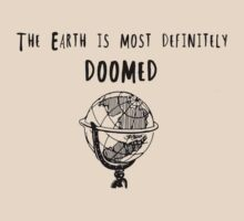 The Earth is Most Definitely Doomed T-Shirt