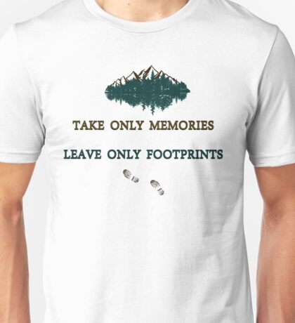 """Take only memories, Leave only footprints""  quote & leave no trace hiker ethics .  Unisex T-Shirt"