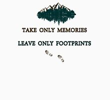 """""""Take only memories, Leave only footprints""""  quote & leave no trace hiker ethics .  Unisex T-Shirt"""