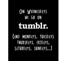 On Wednesdays we go on Tumblr Photographic Print