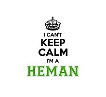 I cant keep calm Im a HEMAN Photographic Print
