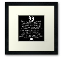"""""""You might as well expect the rivers to run backwards..."""" quote by  Chief Joseph Framed Print"""