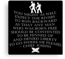 """""""You might as well expect the rivers to run backwards..."""" quote by  Chief Joseph Canvas Print"""