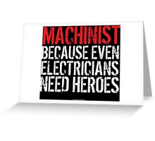 Machinist Because Even Electricians Need Heroes Greeting Card