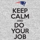Keep Calm and Do Your Job by WickedCool