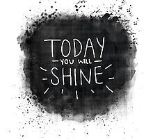 Today You Will Shine! by LaurelMae