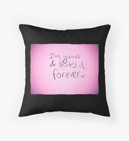 I'm Yours And That's It Throw Pillow