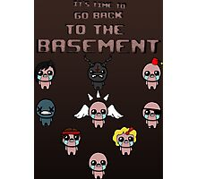 It's Time To Go Back To The Basement Poster Photographic Print
