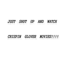 Shut up and watch Crispin Glover Movies! by Markcula