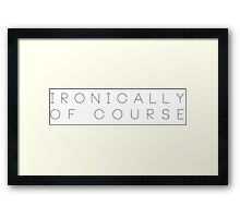 Ironically, of Course - Dan Howell Framed Print