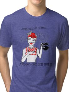 Just Give Me Coffee! Tri-blend T-Shirt