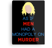 As if Men Had a Monopoly on Murder Metal Print
