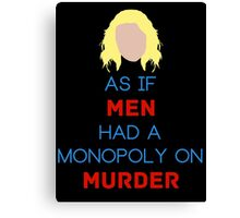 As if Men Had a Monopoly on Murder Canvas Print