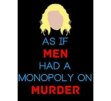 As if Men Had a Monopoly on Murder Photographic Print