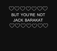 But you're not Jack Barakat (white) T-Shirt